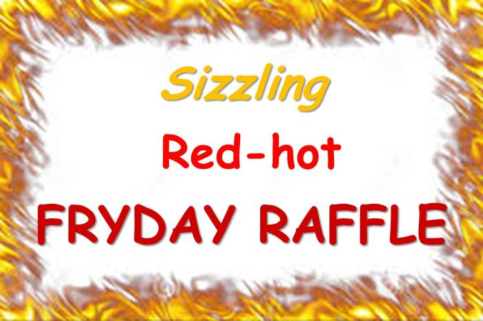 sizzling red-hot Fryday Raffle